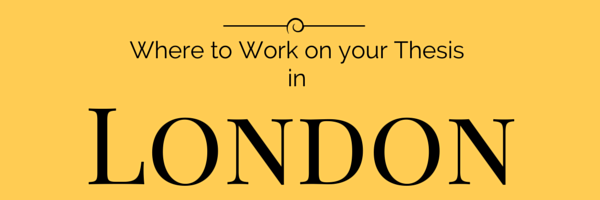 Where to Work on your Thesis in London