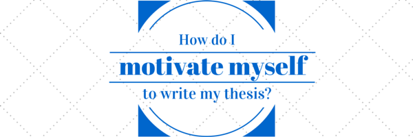 How do I motivate myself to write my thesis?