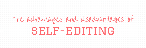 The advantages and disadvantages of self-editing