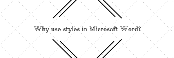 Why use styles in Microsoft Word?